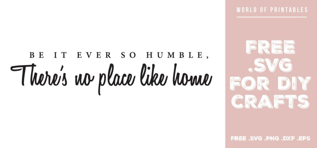 be it ever so humble theres no place like home - Free SVG file for DIY crafts and Cricut