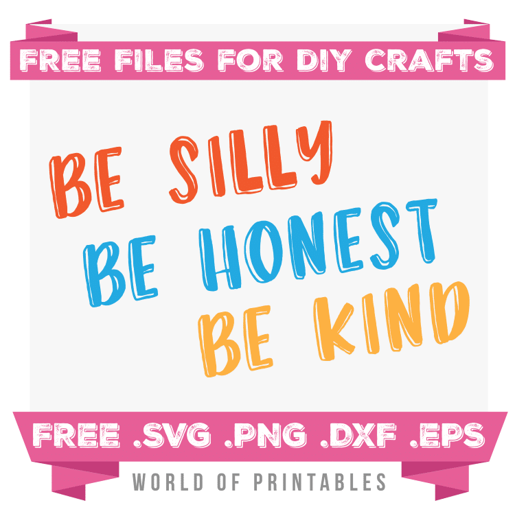 be silly be honest be kind Free SVG Files PNG DXF EPS