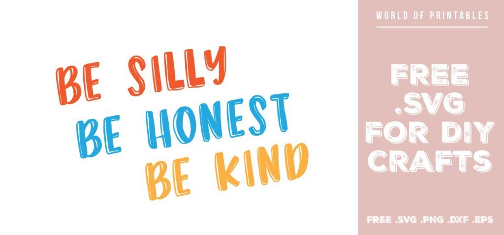 be silly be honest be kind - Free SVG file for DIY crafts and Cricut