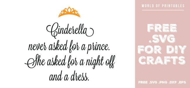 cinderella never asked for a prince - Free SVG file for DIY crafts and Cricut