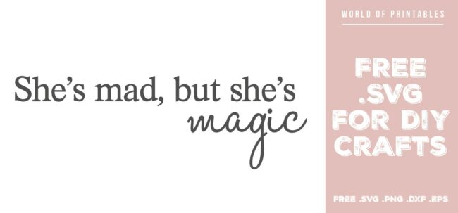 she's mad but shes magic - Free SVG file for DIY crafts and Cricut