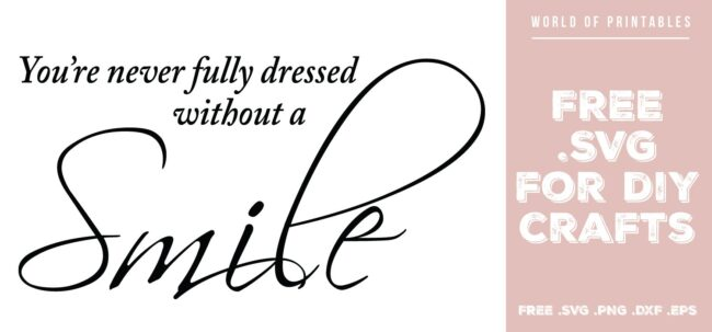 youre never fully dressed without a smile - Free SVG file for DIY crafts and Cricut