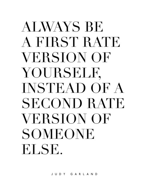 Always Be A First Rate version Of Yourself Instead Of A Second Rate Version Of Someone Else - Free Printable Judy Garland Quote Print