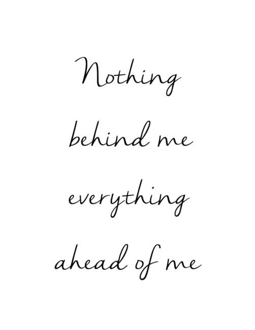 Nothing Behind Me Everything Ahead Of Me - Free Printable Motivation Quote Wall Art print