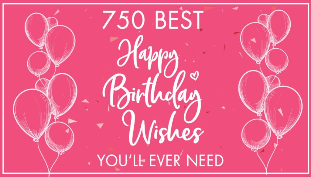 750 Best Happy Birthday Wishes and Quotes
