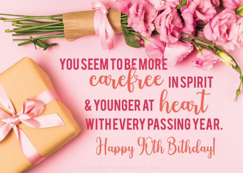 birthday wishes-happy-90th. You seem to be more carefree in spirit and younger at heart with every passing year.