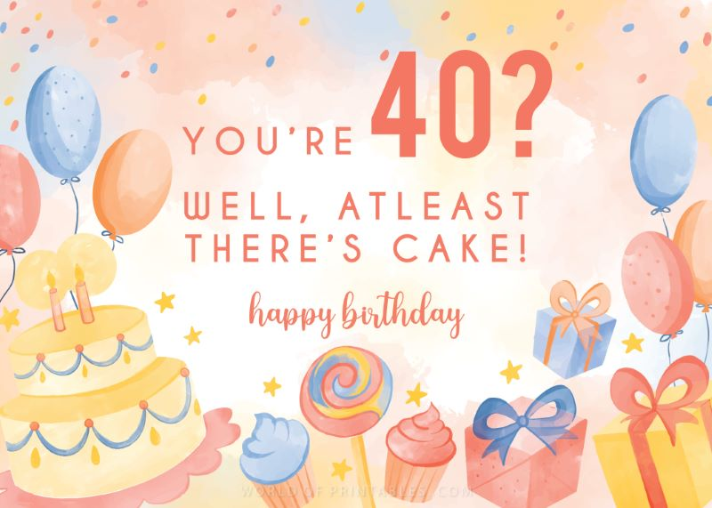 birthday wishes-youre-40-well-at-least-theres-cake-40th